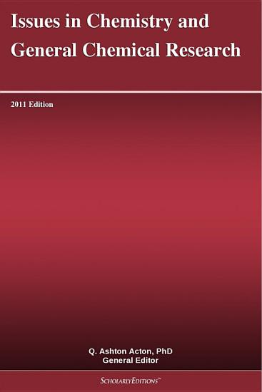 Issues in Chemistry and General Chemical Research  2011 Edition PDF