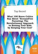 Top Secret  What 100 Brave Critics Say about Screamfree Parenting