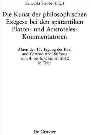 Die Kunst der philosophischen Exegese bei den sp  tantiken Platon  und Aristoteles Kommentatoren PDF