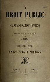 Le droit public de la Confédération suisse: Exposé pour le peuple, Volume2