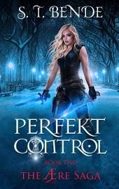Perfekt Control: The Ære Saga: Book Two