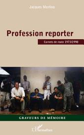 Profession reporter: Carnets de route 1973/1998