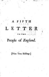 A Fifth Letter to the People of England: On the Subversion of the Constitution: And, the Necessity of It's Being Restored, Volume 7