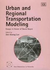 Urban and Regional Transportation Modeling: Essays in Honor of David Boyce