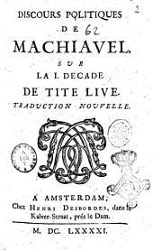 Discours politiques de Machiavel, sur la 1. decade de Tite Live. Traduction nouvelle: 1, Volume1