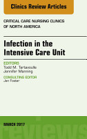 Infection in the Intensive Care Unit  An Issue of Critical Care Nursing Clinics of North America  E Book PDF