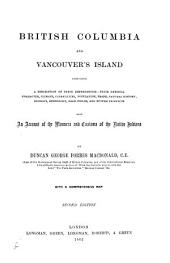 British Columbia and Vancouver's Island: Comprising a Description of These Dependencies ... Also an Account of the Manners and Customs of the Native Indians