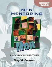 Men Mentoring Men: A Men's Discipleship Course
