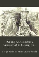 Old and new London  a narrative of its history  its people and its places  by W  Thornbury  E  Walford   PDF