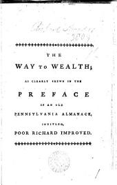 The Way to Wealth: As Clearly Shown in the Preface of an Old Pensylvania [sic] Almanack, Intitled Poor Richard Improved, Volume 1