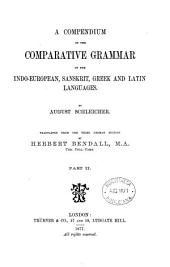 A Compendium of the Comparative Grammar of the Indo-European, Sanskrit, Greek and Latin Languages: Part 2