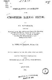 Comparative Advantages of the Atmospheric Railway System: With an Appendix, Containing Experiments on the Tyler Hill Inclined Plane of the Canterbury and Whitstable Railway, Showing the Relative Amount of Lost Power of the Rope Traction, as Compared with that of the Atmospheric System on the Dalkey Inclined Plane. With an Abstract of the Discussion Upon the Paper