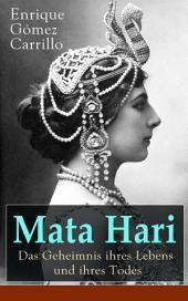 Mata Hari: Das Geheimnis ihres Lebens und ihres Todes (Vollständige deutsche Ausgabe): Die Biografie der bekanntesten Spionin aller Zeiten