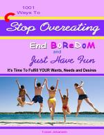 1001 Ways to Stop Overeating, End Boredom and Just Have Fun