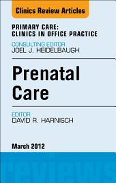 Prenatal Care, An Issue of Primary Care Clinics in Office Practice - E-Book