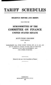 Tariff Schedules: Hearings Before and Briefs Filed with the Subcommittee of the Committee on Finance, United States Senate. Sixty-third Congress, First Session, on Paragraph 254 1/2. Pure Sweet Wines, Etc., H.R. 3321, an Act to Reduce Tariff Duties and to Provide Revenue for the Government, and for Other Purposes [August 15 1913].