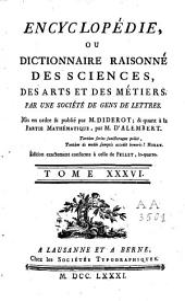 Encyclopédie ou dictionnaire raisonné des sciences des arts et des métiers: Volume36,Partie1