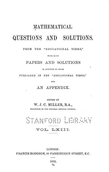 Download Mathematical Questions and Solutions  from  The Educational Times   with Many Papers and Solutions in Addition to Those Published in  The Educational Times      Book