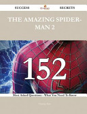 The Amazing Spider Man 2 152 Success Secrets   152 Most Asked Questions on the Amazing Spider Man 2   What You Need to Know