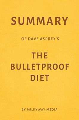 Summary of Dave Asprey   s The Bulletproof Diet by Milkyway Media