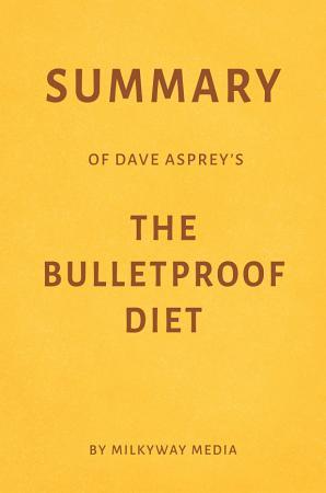 Summary of Dave Asprey   s The Bulletproof Diet by Milkyway Media PDF