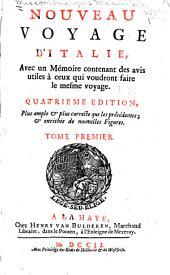 Nouveau voyage d'Italie: avec un mémoire contenant des avis utiles à ceux qui voudront faire le mesme voyage, Volume1