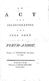 An Act for Incorporating the Free Port of Perth-Amboy: Passed at Trenton, December 21, 1784