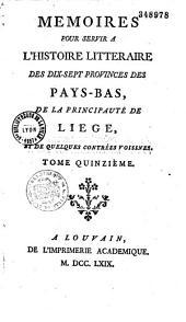 Mémoires pour servir à l'histoire littéraire des dix-sept provinces des Pays-Bas, de la principauté de Liège et de quelques contrées voisines...