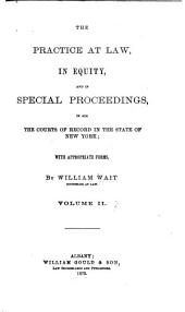 The Practice at Law, in Equity, and in Special Proceedings: In All the Courts of Record in the State of New York, Volume 2
