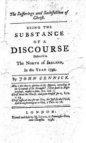 The Sufferings and Satisfaction of Christ. Being the substance of a discourse deliver'd in the North of Ireland in the year 1752