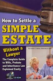 How to Settle a Simple Estate Without a Lawyer: The Complete Guide to Wills, Probate, and Inheritance Law Explained Simply
