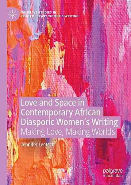 Download Love and Space in Contemporary African Diasporic Women   s Writing Book