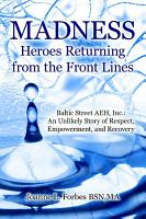 Madness  Heroes Returning from the Front Lines  Baltic Street AEH  Inc   An Unlikely Story of Respect  Empowerment  and Recovery PDF
