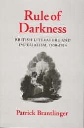 Rule of Darkness: British Literature and Imperialism, 1830-1914