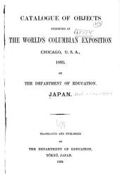 Catalogue of Objects Exhibited at the World's Columbian Exposition Chicago, U.S.A., 1893