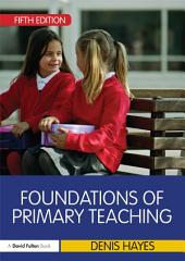 Foundations of Primary Teaching: Edition 5