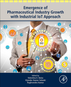 Emergence of Pharmaceutical Industry Growth with Industrial IoT Approach PDF