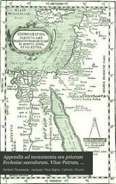 Appendix ad monumenta sex priorum Ecclesiae saeculorum. Vitae Patrum, sive, Historiae eremiticae libri decem