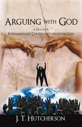Arguing with God: A Dialogue: Fundamentalist Christianity versus the Gays