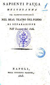 Sapienti pauca melodramma da rappresentarsi nel Real Teatro del Fondo di Separazione nell'inverno del 1825 [poesia del sig. Luigi Ricciuti