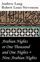 Arabian Nights or One Thousand and One Nights (Andrew Lang) + New Arabian Nights (Robert Louis Stevenson)