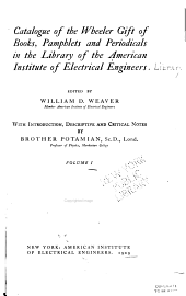 Catalogue of the Wheeler gift of books: pamphlets and periodicals in the library of the American institute of electrical engineers