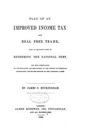 Plan of an Improved Income Tax and Real Free-trade, with an Equitable Mode of Redeeming the National Debt ...