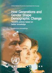 How Generations and Gender Shape Demographic Change: Towards Policies Based on Better Knowledge : Conference Proceedings