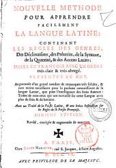 Nouvelle methode pour apprendre facilement la langue latine: contenant les regles des genres, des declinaisons, des preterits, ...
