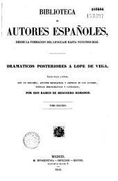 Dramaticos posteriores a Lope de Vega: colleccion escogida y ordenada, con un discurso, apuntes biograficos y criticos de los autores