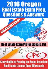 2016 Oregon Real Estate Exam Prep Questions and Answers: Study Guide to Passing the Salesperson Real Estate License Exam Effortlessly