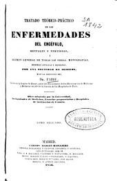 Tratado teórico-práctico de las enfermedades del encéfalo, mentales y nerviosas ó resúmen general de todas las obras, monografías, memorias antiguas y modernas, por una sociedad de médicos: Volumen 2
