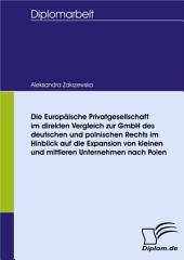 Die Europäische Privatgesellschaft im direkten Vergleich zur GmbH des deutschen und polnischen Rechts im Hinblick auf die Expansion von kleinen und mittleren Unternehmen nach Polen