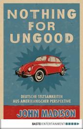 Nothing For UnGood: Deutsche Seltsamkeiten aus amerikanischer Perspektive
